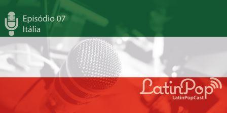 LatinPopCast 07 – A música italiana no Brasil